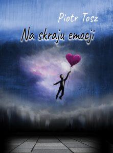 Piotr Tosz - Na skraju emocji